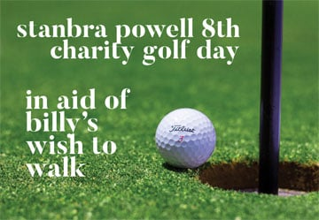 Stanbra Powell's 8th Annual Golf Day in aid of 'Billy's wish to walk'